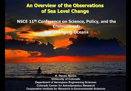 An Overview of the Observations of Sea Level Change R. Steven Nerem University of Colorado Department of Aerospace Engineering Sciences Colorado Center.