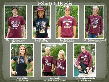 T-Shirts & Hoodie Maroon Out (2011-2012) YL – 3XL (Unisex) Script Bulldogs S – 3XL (Unisex) Fear The Bulldogs S – 3XL (Unisex) Script Bulldogs (long-sleeved)