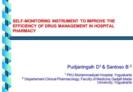 SELF-MONITORING INSTRUMENT TO IMPROVE THE EFFICIENCY OF DRUG MANAGEMENT IN HOSPITAL PHARMACY Pudjaningsih D 1 & Santoso B 2 1 PKU Muhammadiyah Hospital,