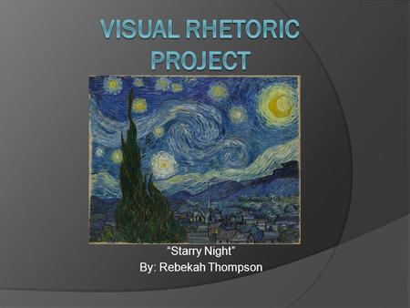 """Starry Night"" By: Rebekah Thompson. Background Information  This is a famous painting by Vincent Van Gogh.  He created this art work in 1889 in Saint-Remy."
