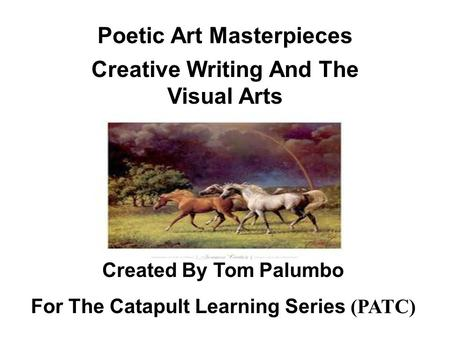 Poetic Art Masterpieces Creative Writing And The Visual Arts Created By Tom Palumbo For The Catapult Learning Series (PATC)