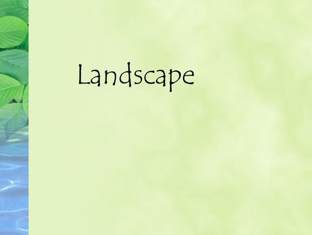 Landscape. A picture showing an area of the outdoors. Does not usually include buildings or people, but there are exceptions.