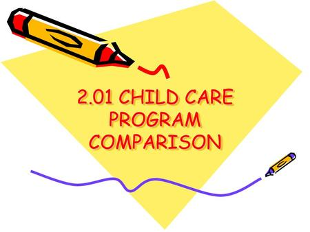 2.01 CHILD CARE PROGRAM COMPARISON. Private Home-Based Care: Caring for children in one's own home; a caregiver who comes to the home.