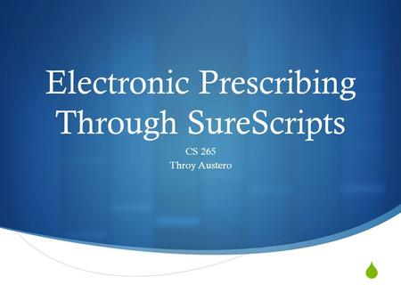 Electronic Prescribing Through SureScripts CS 265 Throy Austero.