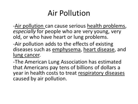 Air Pollution -Air pollution can cause serious health problems, especially for people who are very young, very old, or who have heart or lung problems.