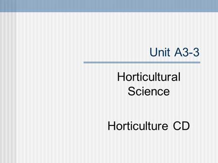 Unit A3-3 Horticultural Science Horticulture CD. Problem Area 3 Plant Propagation.