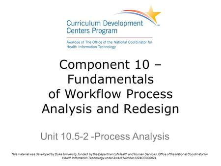 Component 10 – Fundamentals of Workflow Process Analysis and Redesign Unit 10.5-2 -Process Analysis.