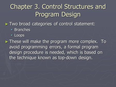 Chapter 3. Control Structures and Program Design ► Two broad categories of control statement:  Branches  Loops ► These will make the program more complex.