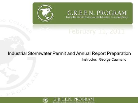 February 11, 2011 Industrial Stormwater Permit and Annual Report Preparation Instructor: George Caamano.