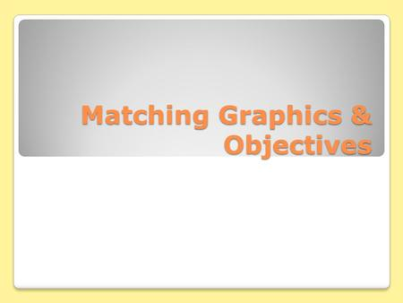 Matching Graphics & Objectives. Tables permit the systematic presentation of large amounts of data, whereas charts enhance visual comparison YearTheme.