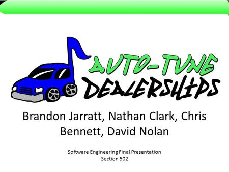 Brandon Jarratt, Nathan Clark, Chris Bennett, David Nolan Software Engineering Final Presentation Section 502.