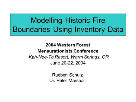 Modelling Historic Fire Boundaries Using Inventory Data 2004 Western Forest Mensurationists Conference Kah-Nee-Ta Resort, Warm Springs, OR June 20-22,