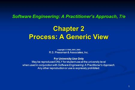 1 Software Engineering: A Practitioner's Approach, 7/e Chapter 2 Process: A Generic View Software Engineering: A Practitioner's Approach, 7/e Chapter 2.