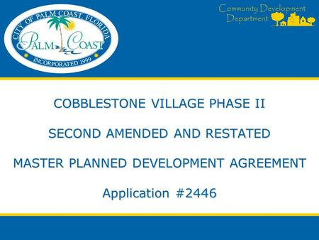 Community Development Department COBBLESTONE VILLAGE PHASE II SECOND AMENDED AND RESTATED MASTER PLANNED DEVELOPMENT AGREEMENT Application #2446.