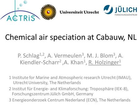 P. Schlag 1,2, A. Vermeulen 3, M. J. Blom 3, A. Kiendler-Scharr 2,A. Khan 1, R. Holzinger 1 1 Institute for Marine and Atmospheric research Utrecht (IMAU),