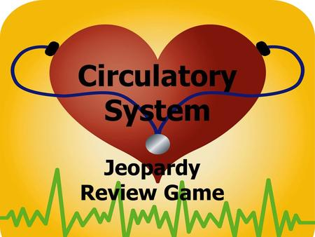 Circulatory System Jeopardy Review Game. Jeopardy Review Game Class Expectations 1.ALL STUDENTS must write the question and answer in your notebook to.