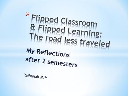 My Reflections after 2 semesters Raihanah M.M.. 1 hour Lecture 2 hours Tutorial individual consultation emails Additions.