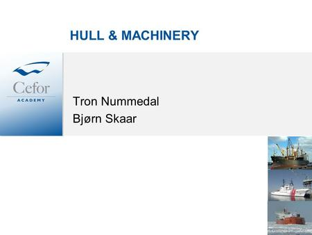 HULL & MACHINERY Tron Nummedal Bjørn Skaar. Learning goals Able to identify and understand the main H&M objectives. Able to review a broker's H&M presentation.
