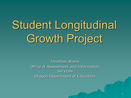 1 Student Longitudinal Growth Project Jonathan Wiens Office of Assessment and Information Services Oregon Department of Education.