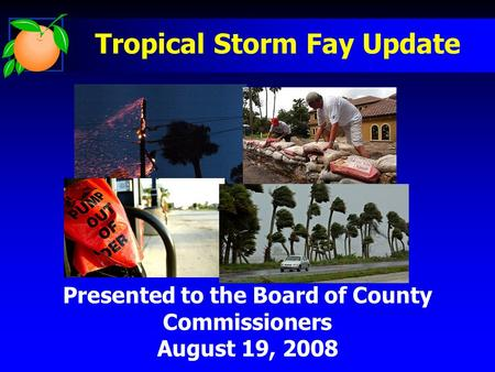 Presented to the Board of County Commissioners August 19, 2008 Tropical Storm Fay Update.