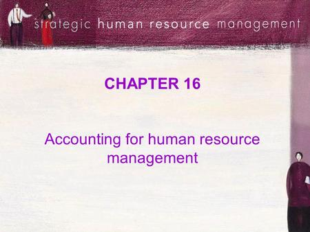 CHAPTER 16 Accounting for human resource management.