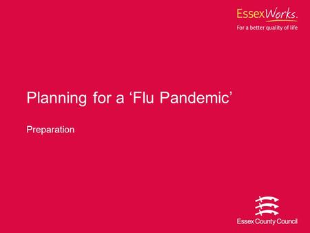 Preparation Planning for a 'Flu Pandemic'. 2 Pandemic Flu Background the potential impact of a pandemic, this could lead to 25- 50% of the population.
