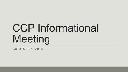 CCP Informational Meeting AUGUST 26, 2015. Introductions ◦Mr. Bronner, Principal ◦Mrs. Donati, Counselor & CCP Coordinator ◦Mr. Brown, Social Studies.