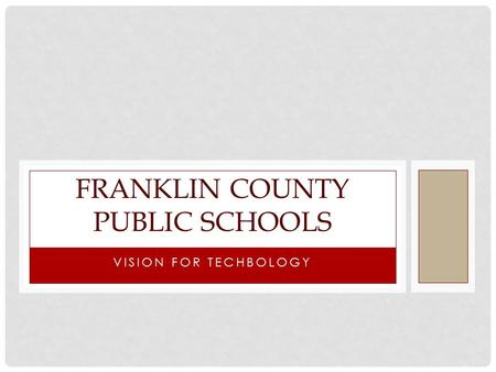 VISION FOR TECHBOLOGY FRANKLIN COUNTY PUBLIC SCHOOLS.