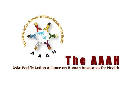 T h e A A A H Asia-Pacific Action Alliance on Human Resources for Health.