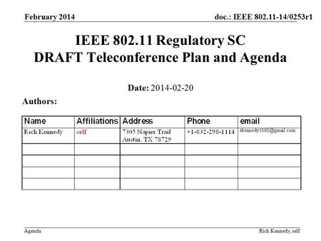 Doc.: IEEE 802.11-14/0253r1 Agenda February 2014 Rich Kennedy, self IEEE 802.11 Regulatory SC DRAFT Teleconference Plan and Agenda Date: 2014-02-20 Authors:
