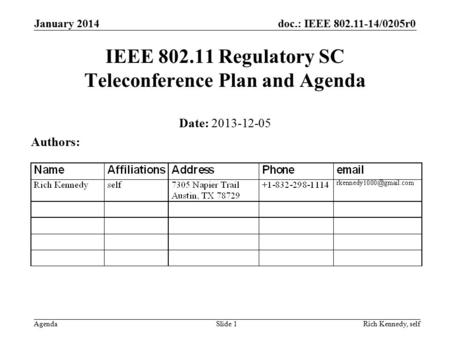 Doc.: IEEE 802.11-14/0205r0 Agenda January 2014 Rich Kennedy, selfSlide 1 IEEE 802.11 Regulatory SC Teleconference Plan and Agenda Date: 2013-12-05 Authors: