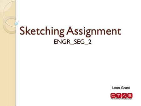 Sketching Assignment ENGR_SEG_2 Leon Grant. Notice In this section it is important for students to be able to visualize the part sectioned. Students could.