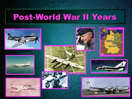 Post-World War II Years. Overview Political Developments Military Developments The Berlin Airlift Lessons Learned Aviation Research and Development Political.