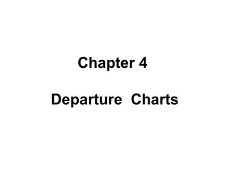 Chapter 4 Departure Charts. §4.1 Introduction §4.2 Arrangement and Information of Departure Charts §4.3 Examples of Chart.