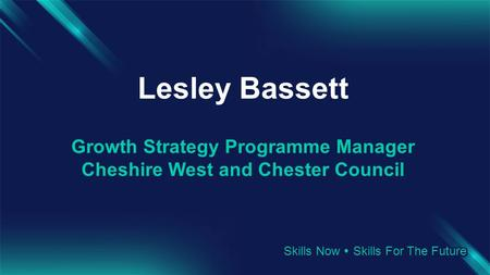 Lesley Bassett Growth Strategy Programme Manager Cheshire West and Chester Council.