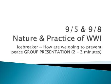 Icebreaker ~ How are we going to prevent peace GROUP PRESENTATION (2 – 3 minutes)