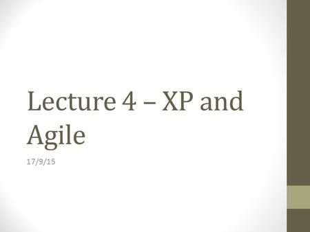 Lecture 4 – XP and Agile 17/9/15. Plan-driven and agile development Plan-driven development A plan-driven approach to software engineering is based around.