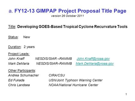 A. FY12-13 GIMPAP Project Proposal Title Page version 26 October 2011 Title: Developing GOES-Based Tropical Cyclone Recurvature Tools Status: New Duration: