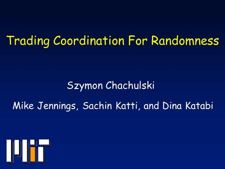 Trading Coordination For Randomness Szymon Chachulski Mike Jennings, Sachin Katti, and Dina Katabi.