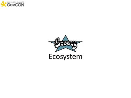 Ecosystem. About the Speaker Java developer since the beginning True believer in Open Source Groovy committer since 2007 Project lead of the Griffon framework.