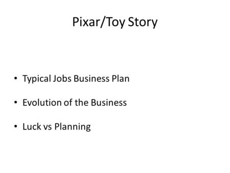 Pixar/Toy Story Typical Jobs Business Plan Evolution of the Business