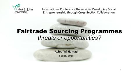 Fairtrade Sourcing Programmes threats or opportunities? International Conference Universities Developing Social Entrepreneurship through Cross-Section.
