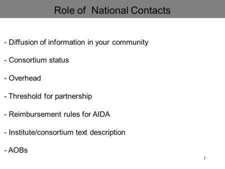 1 Role of National Contacts - Diffusion of information in your community - Consortium status - Overhead - Threshold for partnership - Reimbursement rules.