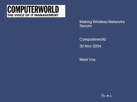 PwC Making Wireless Networks Secure Computerworld 30 Nov 2004 Mark Vos.