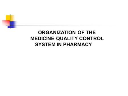 ORGANIZATION OF THE MEDICINE QUALITY CONTROL SYSTEM IN PHARMACY.