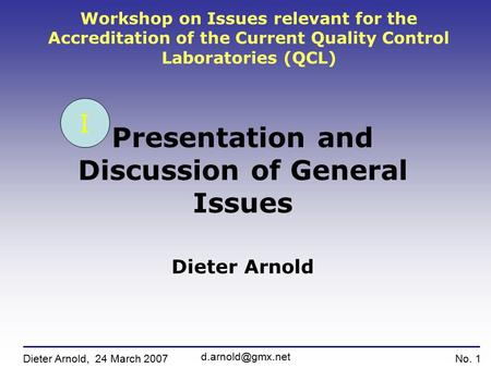 Workshop on Issues relevant for the Accreditation of the Current Quality Control Laboratories (QCL) Presentation and Discussion of General Issues Dieter.