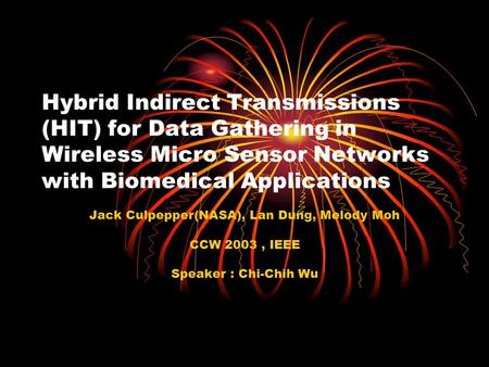 Hybrid Indirect Transmissions (HIT) for Data Gathering in Wireless Micro Sensor Networks with Biomedical Applications Jack Culpepper(NASA), Lan Dung, Melody.