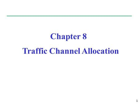 1 Chapter 8 Traffic Channel Allocation. 2 Outline Introduction Static Allocation versus Dynamic allocation Fixed Channel Allocation (FCA) Dynamic Channel.