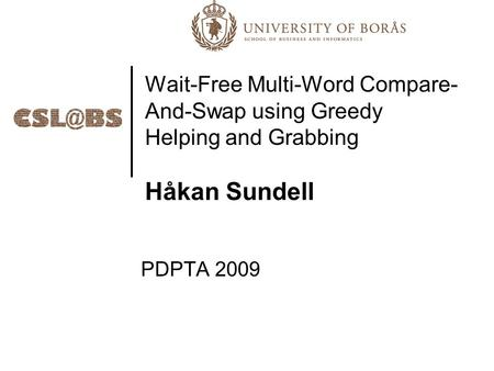 Wait-Free Multi-Word Compare- And-Swap using Greedy Helping and Grabbing Håkan Sundell PDPTA 2009.