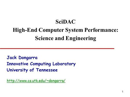 1 SciDAC High-End Computer System Performance: Science and Engineering Jack Dongarra Innovative Computing Laboratory University of Tennesseehttp://www.cs.utk.edu/~dongarra/